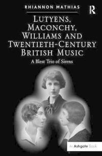 Lutyens, Maconchy, Williams and Twentieth-Century British Music