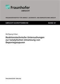 Reaktionstechnische Untersuchungen zur katalytischen Umsetzung von Deponiegasspuren