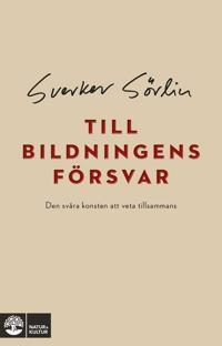 Till bildningens försvar : den svåra konsten att veta tillsammans - Sverker Sörlin pdf epub