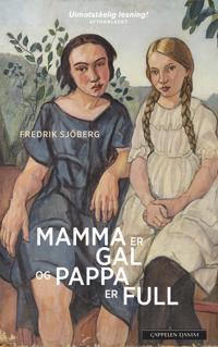 Mamma er gal og pappa er full - Fredrik Sjöberg pdf epub