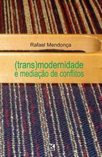 (Trans)Modernidade E Mediacao de Conflitos
