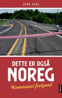 Dette er også Noreg; kommunal feelgood - Jens Kihl | Inprintwriters.org