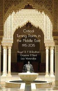 Critical Turning Points in the Middle East 1915-2015
