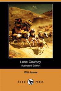 Lone Cowboy (Illustrated Edition) (Dodo Press)