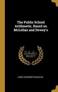 The Public School Arithmetic, Based on McLellan and Dewey's