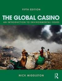 The Global Casino, Fifth Edition: An Introduction to Environmental Issues