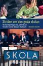 Striden om den goda skolan : hur kunskapsfrågan enat, splittrat och förändrat svensk skola och skoldebatt