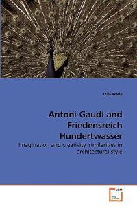 Antoni Gaudi and Friedensreich Hundertwasser