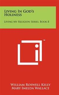 Living in God's Holiness: Living My Religion Series, Book 8