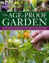 The Age-Proof Garden: 101 Practical Ideas and Projects for Stress-Free, Low-Maintenance Senior Gardening, Shown Step by Step in More Than 50