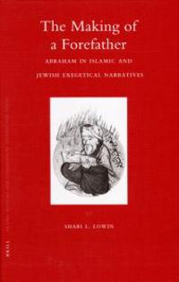 The Making of a Forefather: Abraham in Islamic and Jewish Exegetical Narratives