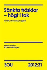 Sänkta trösklar - högt i tak : arbete, utveckling, trygghet : betänkande SOU 2012:31