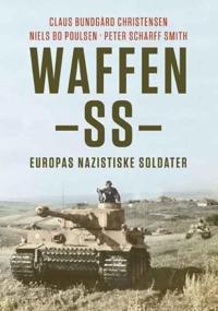 Waffen-SS; Europas nazistiske soldater - Claus Bundgård Christensen, Niels Bo Poulsen, Peter Scharff Smith | Ridgeroadrun.org