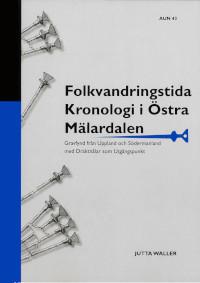 Folkvandringstida kronologi i östra Mälardalen : gravfynd från Uppland och Södermanland med dräktnålar som utgångspunkt - Jutta Waller pdf epub