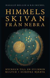 Himmelsskivan från Nebra : nyckeln till en svunnen kultur i Europas hjärta - Harald Meller, Kai Michel   Laserbodysculptingpittsburgh.com