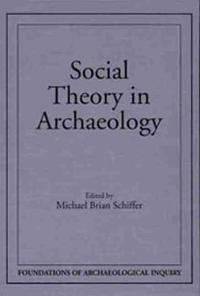 Social Theory In Archaeology