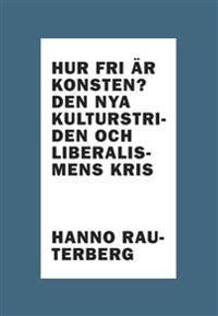 Hur fri är konsten? : den nya kulturstriden och liberalismens kris - Hanno Rauterberg pdf epub