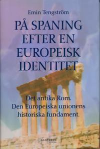 På spaning efter en europeisk identitet : det antika Rom, den europeiska unionens historiska fundament