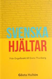 Svenska hjältar : från Engelbrekt till Greta Thunberg - Gösta Hultén pdf epub
