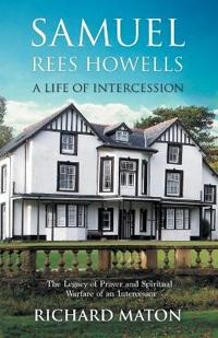 Samuel Rees Howells, a Life of Intercession