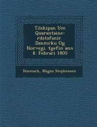Tilskipan Um Quarantaine-r¿dstafanir ¿ Danm¿rku Og Norvegi. ¿tgefin ¿ann 8. Febr¿ari 1805