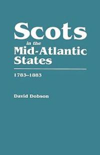 Scots in the Mid-Atlantic States, 1783-1883
