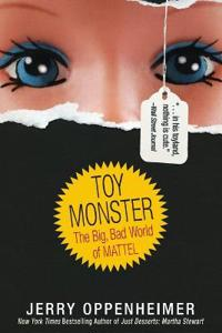 Toy Monster: The Big, Bad World of Mattel