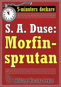 5-minuters deckare. S. A. Duse: Morfinsprutan. Återutgivning av text från 1931