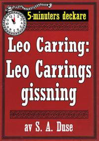 5-minuters deckare. Leo Carring: Leo Carrings gissning. Återutgivning av text från 1922