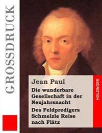 Die Wunderbare Gesellschaft in Der Neujahrsnacht / Des Feldpredigers Schmelzle Reise Nach Flatz (Grossdruck)