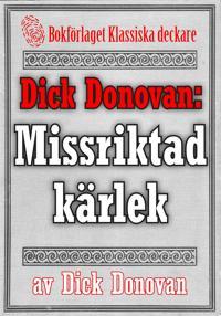 Dick Donovan: Missriktad kärlek. Återutgivning av text från 1895