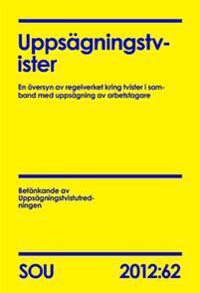 Uppsägningstvister (SOU 2012:62) : En översyn av regelverket kring tvister i samband med uppsägning av arbetstagare