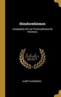 Hondureñismos: Vocabulario De Los Provincialismos De Honduras