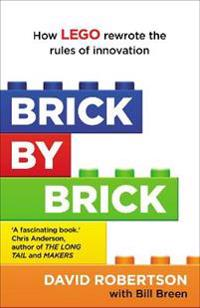 Brick by brick - how lego rewrote the rules of innovation and conquered the