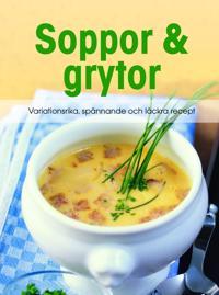 Soppor & grytor : variationsrika, spånnande och läckra recept