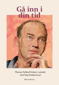Gå inn i din tid - Dag Herbjørnsrud, Thomas Hylland Eriksen pdf epub