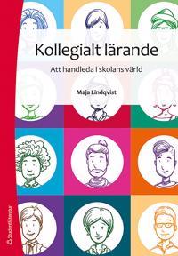 Kollegialt lärande - Att handleda i skolans värld - Maja Lindqvist pdf epub