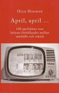 April, april... : 120 aprilskämt som belyser förhållandet mellan samhälle och teknik - Olle Hagman pdf epub