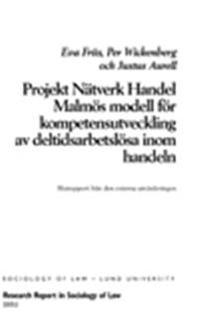 Projekt Nätverk Handel Malmös modell för kompetensutveckling av deltidsarbetslösa inom handeln : slutrapport från den externa utvärderingen