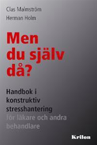 Men du själv då? : handbok i konstruktiv stresshantering för läkare och andra behandlare