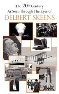 The 20th Century As Seen Through the Eyes of Delbert Skeens