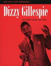 Dizzy Gillespie: the Bebop Years 1937-1952