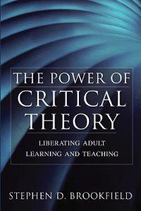 The Power of Critical Theory: Liberating Adult Learning and Teaching