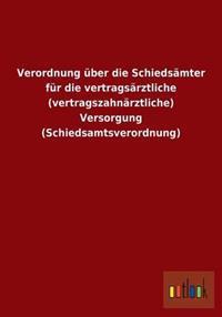 Verordnung Uber Die Schiedsamter Fur Die Vertragsarztliche (Vertragszahnarztliche) Versorgung (Schiedsamtsverordnung)
