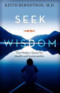 Seek Wisdom: The Modern Quest for Health and Sustainability