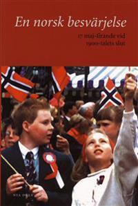 En norsk besvärjelse : 17 maj-firande vid 1900-talets slut