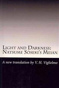 Light and Darkness: Natsume Soseki's Meian: A New Translation by V. H. Viglielmo