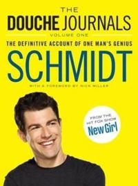 The Douche Journals: 2005-2010, Volume 1: The Definitive Account of One Man's Genius