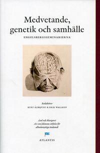 Medvetande, genetik och samhälle : perspektiv från Engelsbergsseminariet 2002