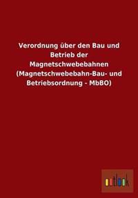 Verordnung Uber Den Bau Und Betrieb Der Magnetschwebebahnen (Magnetschwebebahn-Bau- Und Betriebsordnung - Mbbo)